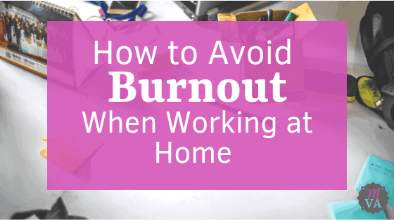 cluttered desk with pink overlay with How to Avoid Burnout when Working at Home and MVA logo