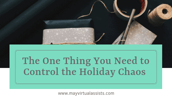 scissors, string, pens, and wrapped presents with an aqua overlay and the one thing you need to control the holiday chaos and mayvirtualassists.com
