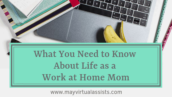 open laptop, pencils, notebooks, and a banana peel with What You Need to Know About Life as a Work at home mom and mayvirtualassists.com